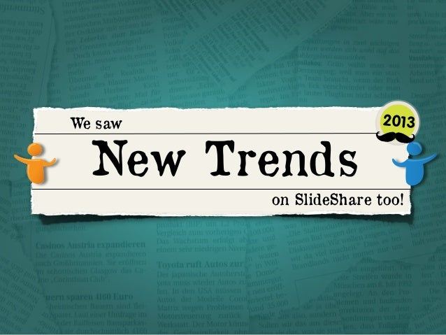 We saw  New Trends  2013  on SlideShare too!