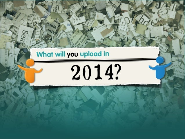 What will you upload in  2014?