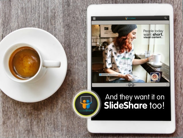 And they want it on  SlideShare too!