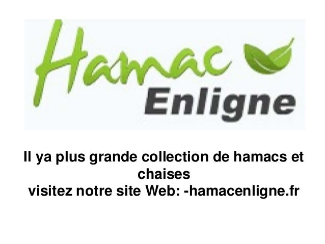 Il ya plus grande collection de hamacs et chaises visitez notre site Web: -hamacenligne.fr