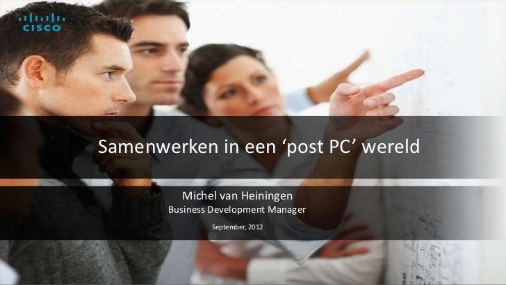 Samenwerken in een 'post PC' wereld                                                                    Michel van Heininge...