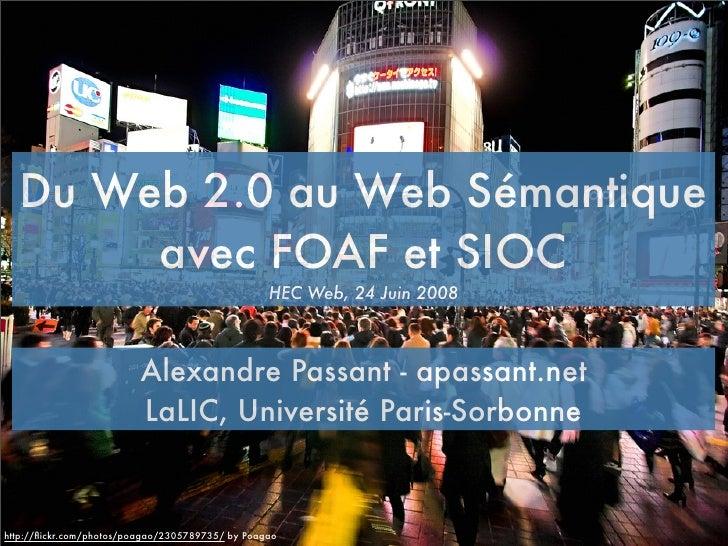 Du Web 2.0 au Web Sémantique        avec FOAF et SIOC                                                   HEC Web, 24 Juin 2...