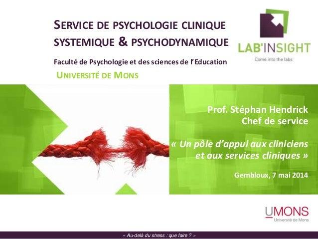 SERVICE DE PSYCHOLOGIE CLINIQUE SYSTEMIQUE & PSYCHODYNAMIQUE Faculté de Psychologie et des sciences de l'Education UNIVERS...