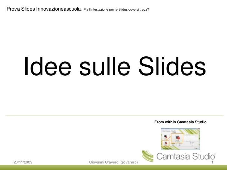 Idee sulle Slides<br />From within Camtasia Studio<br />20/11/2009<br />1<br />Giovanni Cravero (giovannic)<br />Prova Sli...