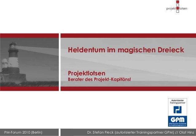 PM-Forum 2010 (Berlin) Dr. Stefan Fleck (autorisierter Trainingspartner GPM) // Olaf Hinz Heldentum im magischen Dreieck P...