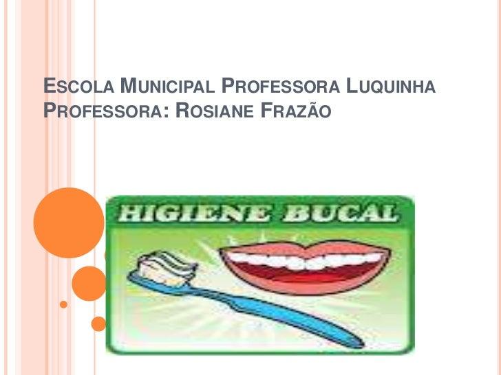ESCOLA MUNICIPAL PROFESSORA LUQUINHAPROFESSORA: ROSIANE FRAZÃO