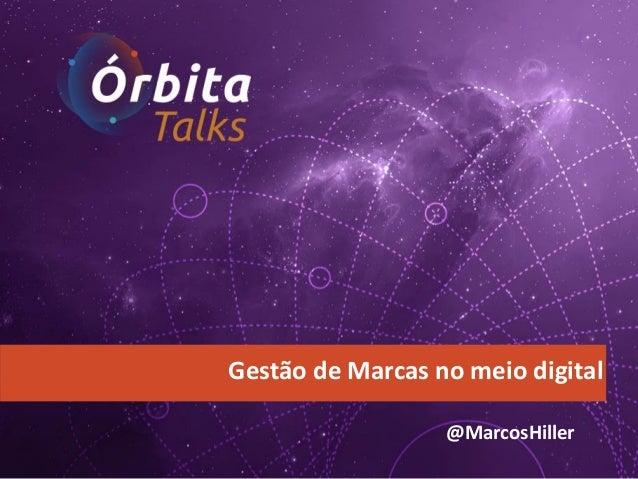 Gestão de Marcas no meio digital @MarcosHiller