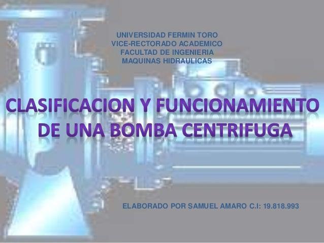 UNIVERSIDAD FERMIN TORO VICE-RECTORADO ACADEMICO FACULTAD DE INGENIERIA MAQUINAS HIDRAULICAS ELABORADO POR SAMUEL AMARO C....