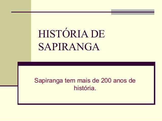HISTÓRIA DE SAPIRANGA Sapiranga tem mais de 200 anos de história.