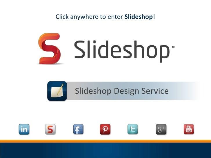 Click anywhere to enter Slideshop!      Slideshop Design Service