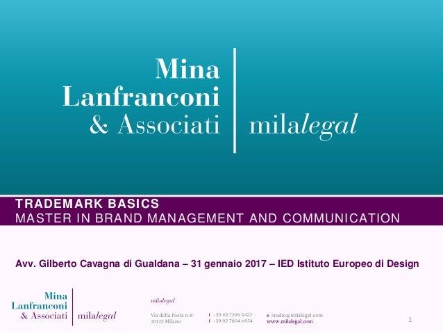 Avv. Gilberto Cavagna di Gualdana – 31 gennaio 2017 – IED Istituto Europeo di Design 1 TRADEMARK BASICS MASTER IN BRAND MA...