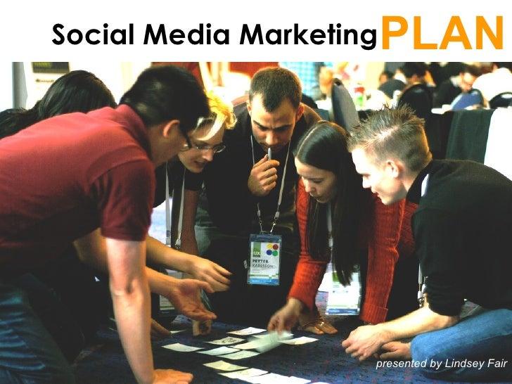 Social Media Marketing PLAN presented by Lindsey Fair