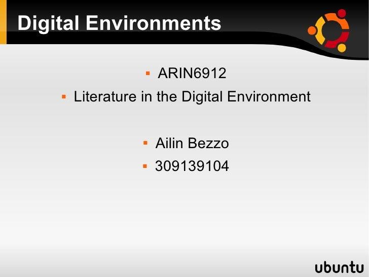 Digital Environments <ul><li>ARIN6912 </li></ul><ul><li>Literature in the Digital Environment </li></ul><ul><li>Ailin Bezz...