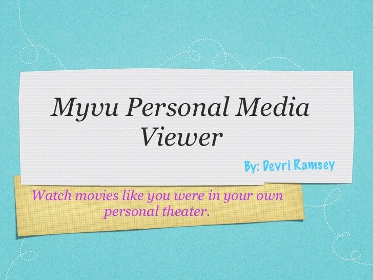 Myvu Personal Media         Viewer                                 By: De v ri R amse y  Watch movies like you were in you...