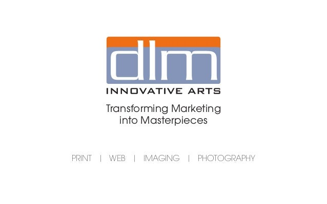 Transforming Marketing         into MasterpiecesPRINT | WEB | IMAGING | PHOTOGRAPHY