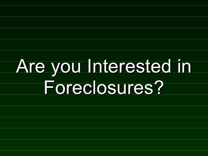 Are you Interested in Foreclosures?