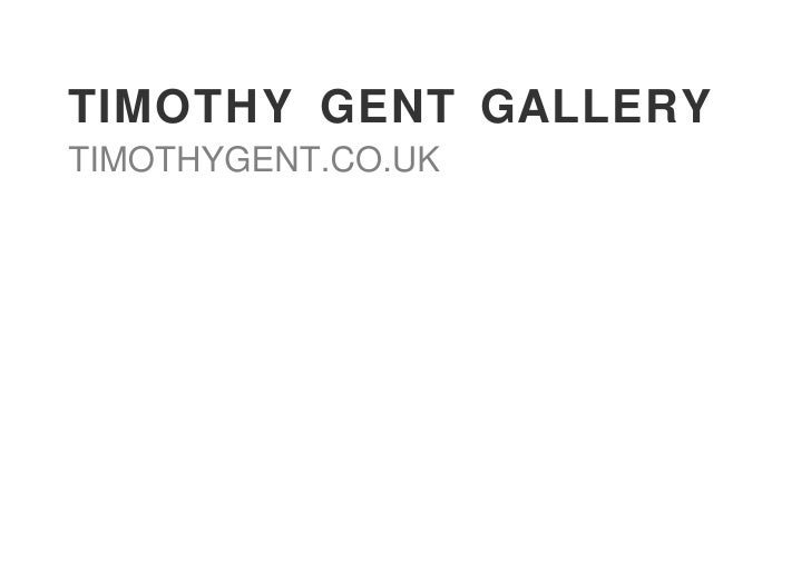 TIMOTHY GENT GALLERY TIMOTHYGENT.CO.UK