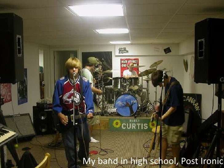 My band in high school, Post Ironic