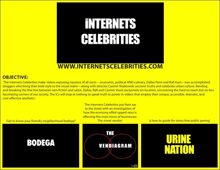 WWW.INTERNETSCELEBRITIES.COM OBJECTIVE: 'The Internets Celebrities make videos exposing injustice of all sorts— economic, ...