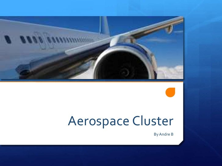 Aerospace Cluster<br />By Andre B<br />