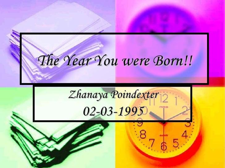 The Year You were Born!! Zhanaya Poindexter 02-03-1995