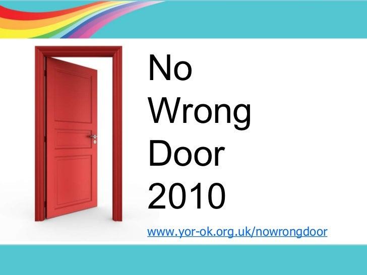 No Wrong Door 2010 www.yor-ok.org.uk/nowrongdoor