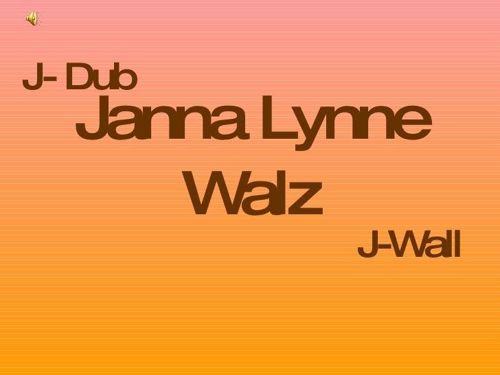 Janna Lynne Walz J-Wall J- Dub