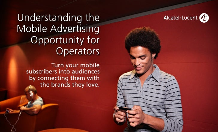 Understanding the Mobile Advertising   Opportunity for         Operators            Turn your mobile   subscribers into au...