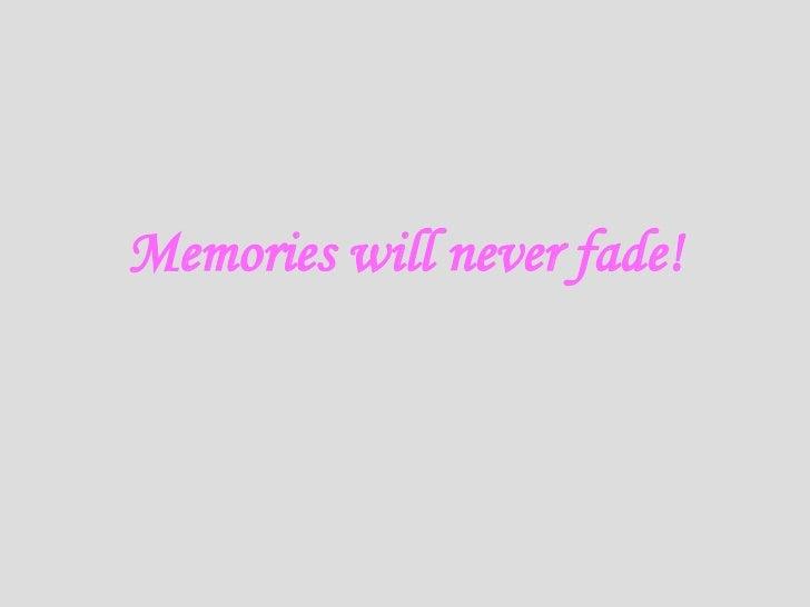 Memories will never fade!