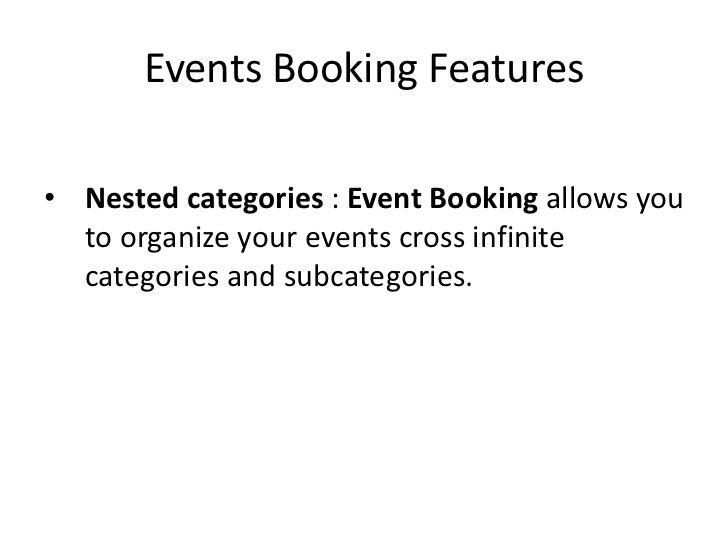 Events Booking Features<br />Nested categories : Event Booking allows you to organize your events cross infinite categorie...
