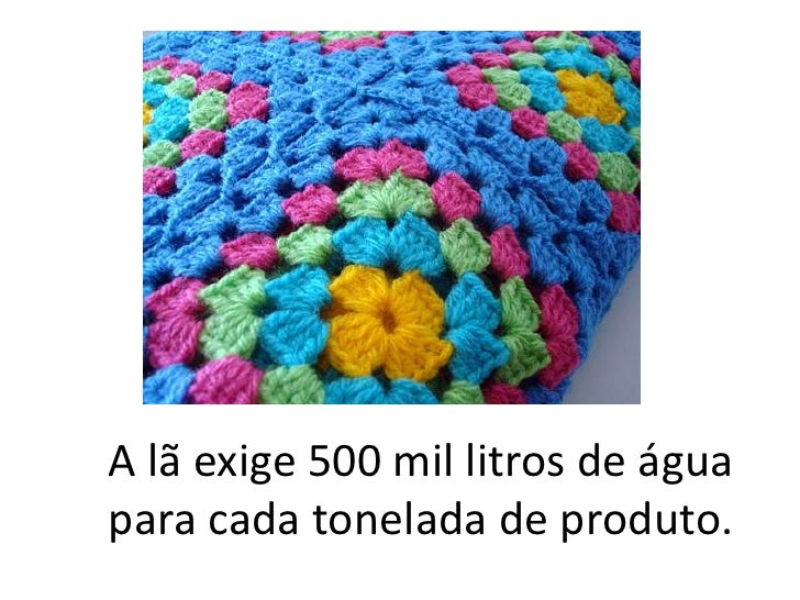 A lã exige 500 mil litros de água para cada tonelada de produto.<br />