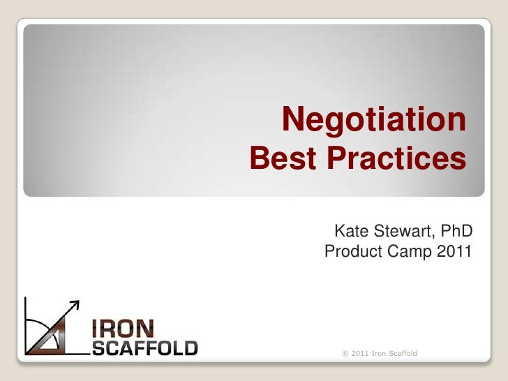 NegotiationBest Practices<br />Kate Stewart, PhD<br />Product Camp 2011<br />KK<br />© 2011 Iron Scaffold<br />