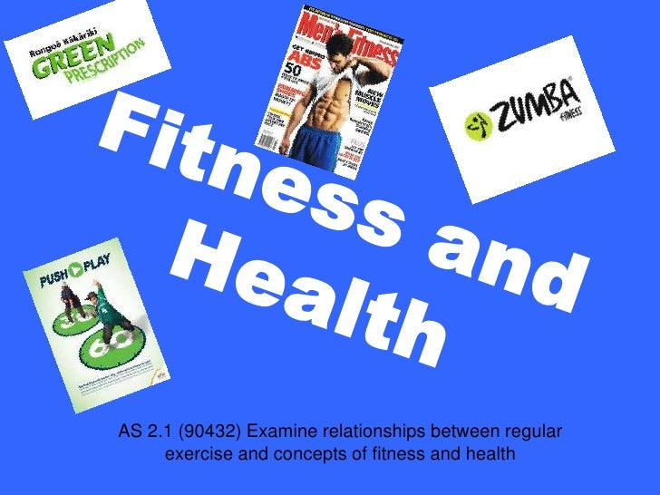 Fitness and Health<br />AS 2.1 (90432) Examine relationships between regular exercise and concepts of fitness and health <...