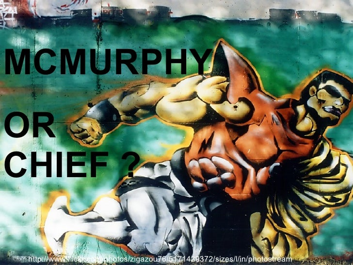 MCMURPHY OR CHIEF ? http://www.flickr.com/photos/zigazou76/5171429372/sizes/l/in/photostream/