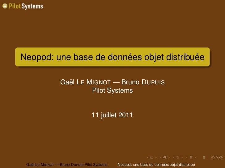 Neopod: une base de données objet distribuée                    Gaël L E M IGNOT — Bruno D UPUIS                          ...