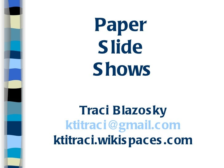 Paper  Slide  Shows Traci Blazosky [email_address] ktitraci.wikispaces.com