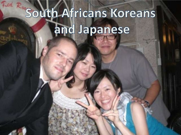 South Africans Koreans<br /> and Japanese<br />