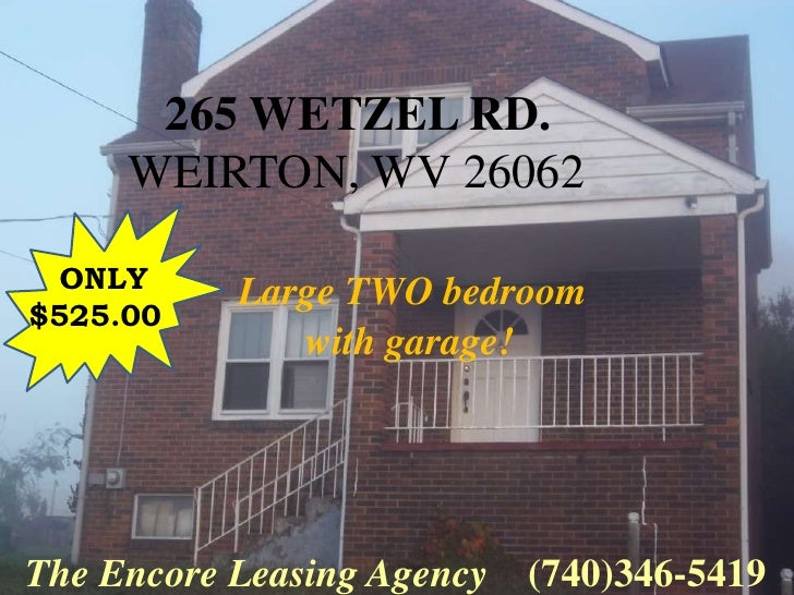 265 WETZEL RD.     WEIRTON, WV 26062  ONLY           Large TWO bedroom$525.00              with garage!The Encore Leasing ...