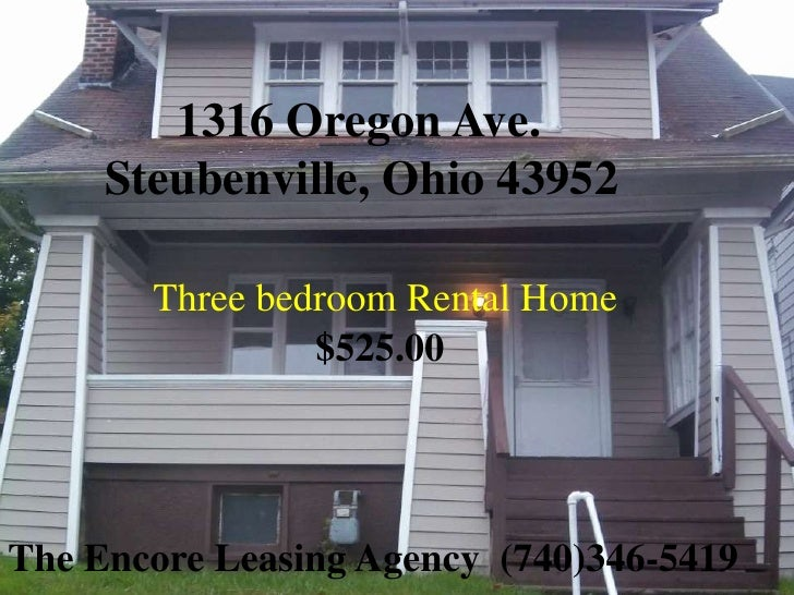 1316 Oregon Ave.     Steubenville, Ohio 43952       Three bedroom Rental Home                $525.00The Encore Leasing Age...