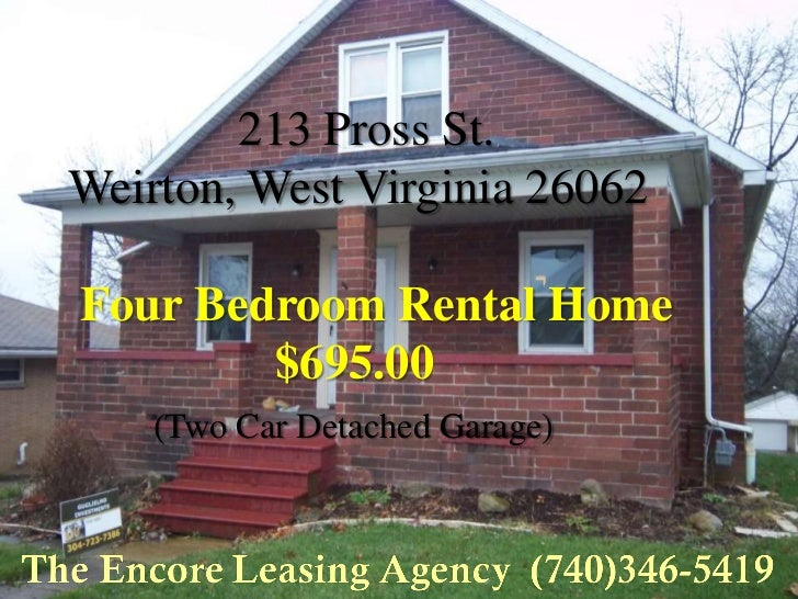 213 Pross St.Weirton, West Virginia 26062Four Bedroom Rental Home        $695.00    (Two Car Detached Garage)