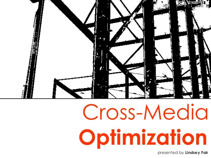 Cross-Media  Optimization   presented by  Lindsey Fair