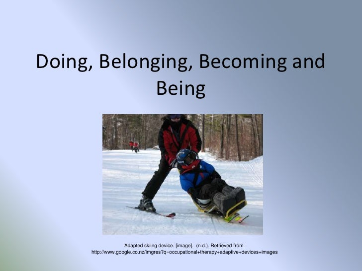 Doing, Belonging, Becoming and             Being                   Adapted skiing device. [image]. (n.d.). Retrieved from ...