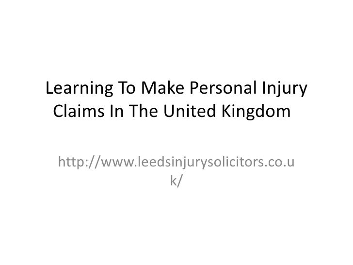 Learning To Make Personal Injury Claims In The United Kingdom http://www.leedsinjurysolicitors.co.u                 k/