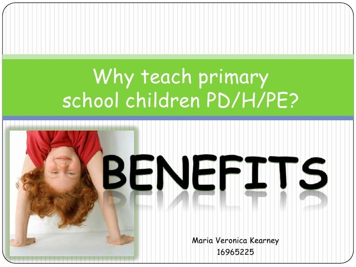 Why teach primaryschool children PD/H/PE?             Maria Veronica Kearney                   16965225