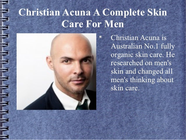 Christian Acuna A Complete Skin          Care For Men                                    Christian Acuna is              ...