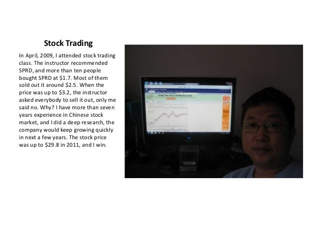 Stock TradingIn April, 2009, I attended stock tradingclass. The instructor recommendedSPRD, and more than ten peoplebought...