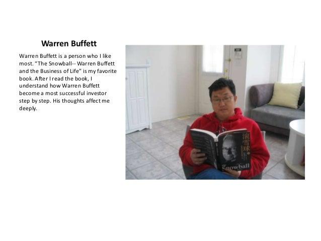"""Warren BuffettWarren Buffett is a person who I likemost. """"The Snowball-- Warren Buffettand the Business of Life"""" is my fav..."""