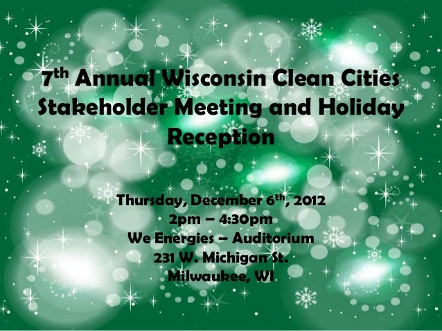 7th Annual Wisconsin Clean CitiesStakeholder Meeting and Holiday           Reception       Thursday, December 6th, 2012   ...