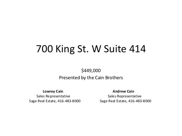 700 King St. W Suite 414                           $449,000                 Presented by the Cain Brothers        Lowrey C...