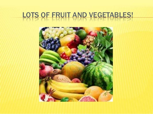 LOTS OF FRUIT AND VEGETABLES!